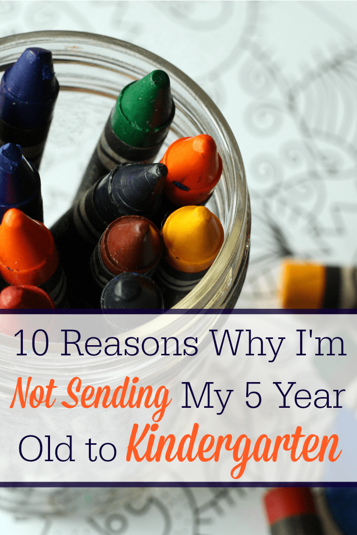 Check out these 10 reasons why I'm not sending my 5 year old to kindergarten! Number 5 is so often overlooked!