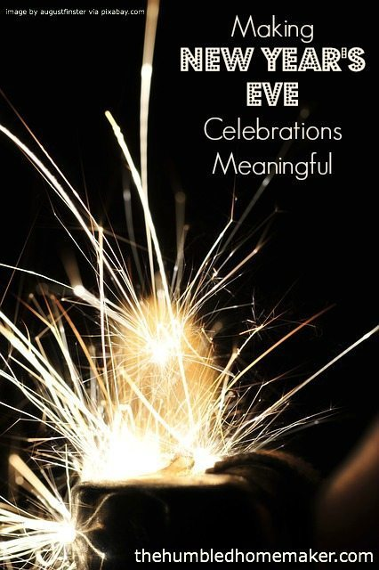 GREAT ideas for how to make New Year's Eve Celebrations Meaningful   thehumbledhomemaker.com