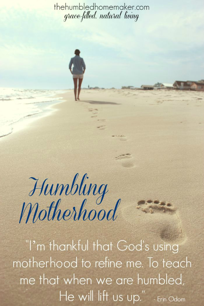 I'm thankful that God's using motherhood to refine me. To teach me that when we are humbled, He will lift us up.