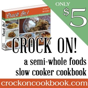 Crock On! {A Semi-Whole Foods Slow Cooker Cookbook by the one & only Stacy Makes Cents!}