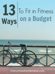 13 Ways to Fit in Fitness on a Budget - TheHumbledHomemaker.com
