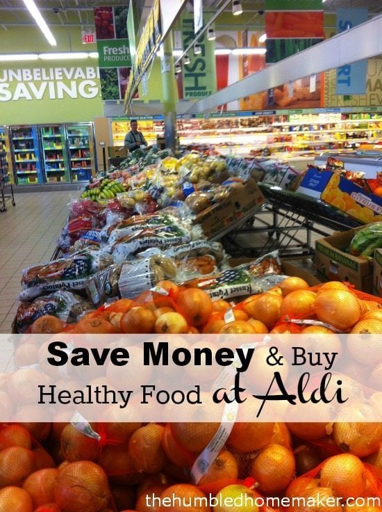 Save Money and Buy Healthy Food at Aldi - TheHumbledHomemaker.com
