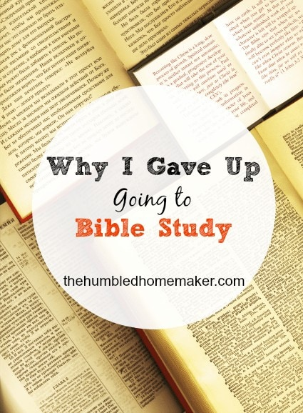 Why I Gave Up Going to Bible Study