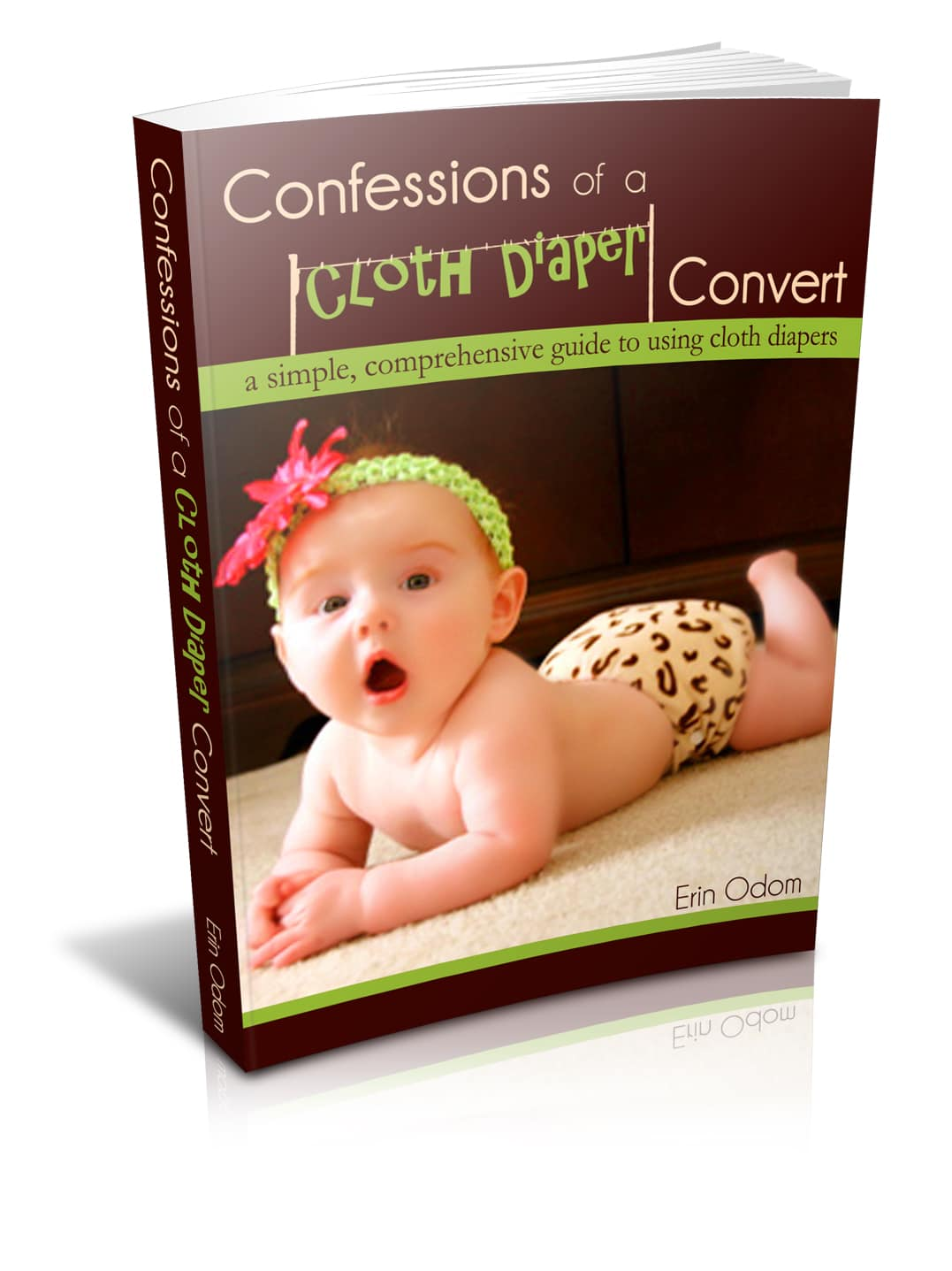 Confessions of a Cloth Diaper Convert: A Simple, Comprehensive Guide to Using Cloth Diapers