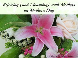 rejoicing and mourning with mothers on Mother's Day
