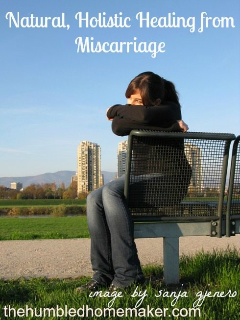 Natural, Holistic Healing from Miscarriage- a post full of practical tips the wounded mother