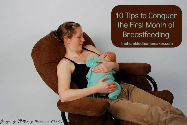 10 Tips to Conquer the First Month of Breastfeeding- The Humbled Homemaker