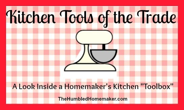 Kitchen Tools of the Trade | The Humbled Homemaker