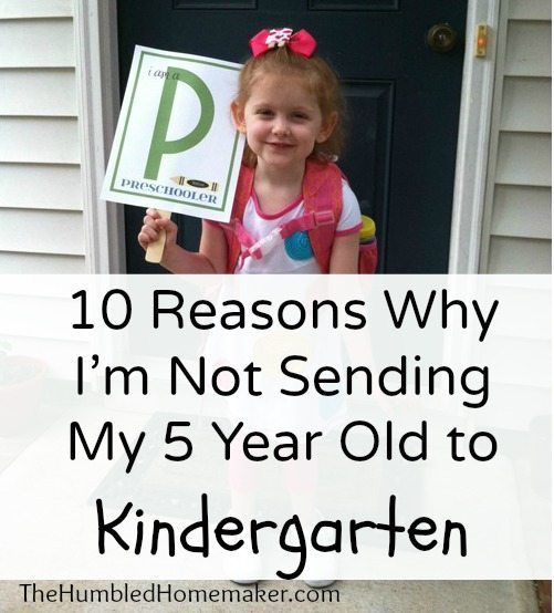 10 Reasons Why I'm Not Sending My 5 Year Old to Kindergarten {Why I'm Redshirting My Daughter}- The Humbled Homemaker