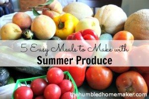 5 Easy Meals to Make with Summer Produce
