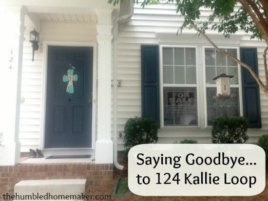 Saying Goodbye to 124 Kallie Loop- A Reflective Post on Moving- The Humbled Homemaker