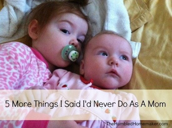 5 More Things I Said I'd Never Do As A Mom