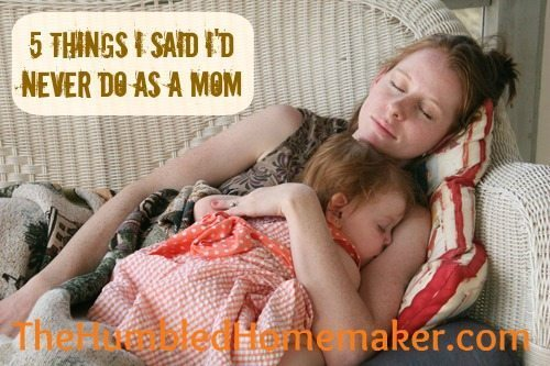 5 Things I Said I'd Never Do As A Mom- Can you relate?! at thehumbledhomemaker.com