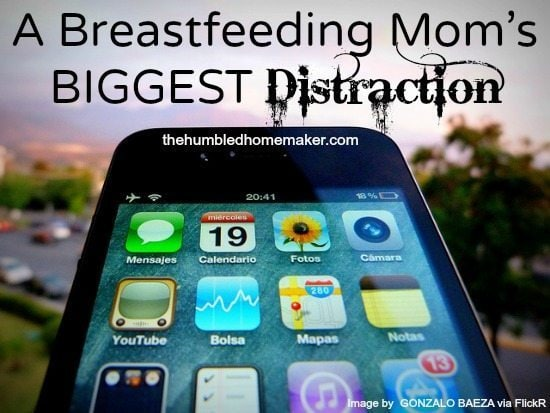 A Breastfeeding Mom's Biggest Distraction at Thehumbledhomemaker.com