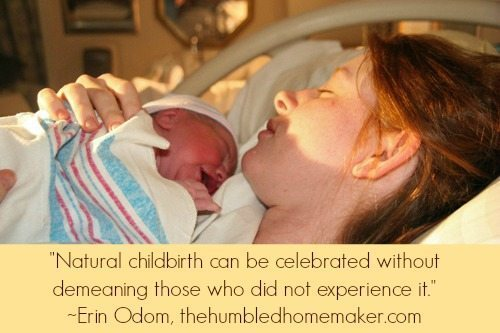 There is more to life than childbirth. It's a few hours of the lifetime you will have to cherish and bond with your child.