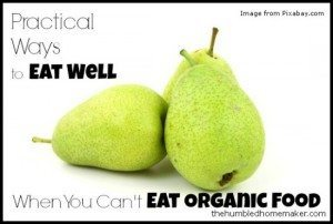 Practical-Ways-to-Eat-Well-When-You-Cant-Eat-Organic-Food-TheHumbledHomemaker.com