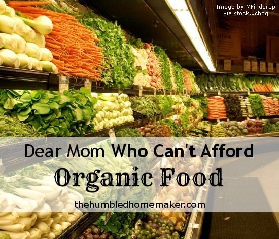 Dear-Mom-Who-Cant-Afford-Organic-Food-TheHumbledHomemaker.com_