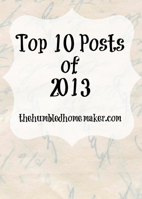 Top 10 Posts of 2013 | thehumbledhomemaker.com
