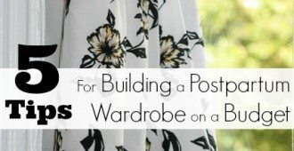 5 Tips for Building a Postpartum Wardrobe on a Budget - TheHumbledHomemaker.com
