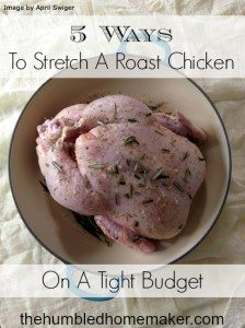 5 ways to stretch a roast chicken on a tight budget - TheHumbledHomemaker.com