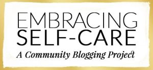 embracing self-care: a 4-week community blogging project