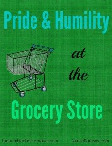 Pride and Humility at the Grocery Store - TheHumbledHomemaker.com