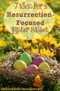 7 Ideas for a Resurrection-Focused Easter Basket | The Humbled Homemaker