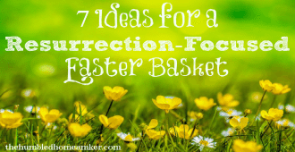 7 Ideas for a Resurrection-Focused Easter Basket The Humbled Homemaker