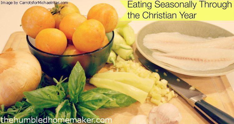 Eating Seasonally through the Christian Year - The Humbled Homemaker