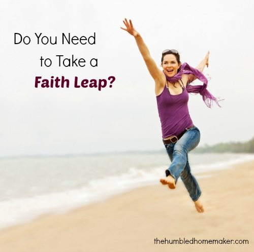 Do you need to take a faith leap? - TheHumbledHomemaker.com
