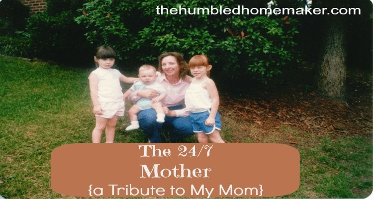 the 24 7 Mom A Tribute to my Mother  The Humbled Homemaker