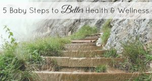 5 Baby Steps to Better Health and Wellness