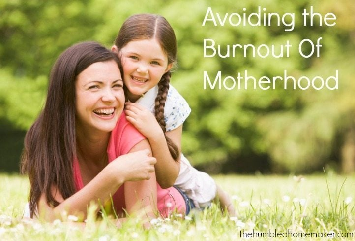 Avoiding the Burnout of Motherhood - TheHumbledHomemaker.com