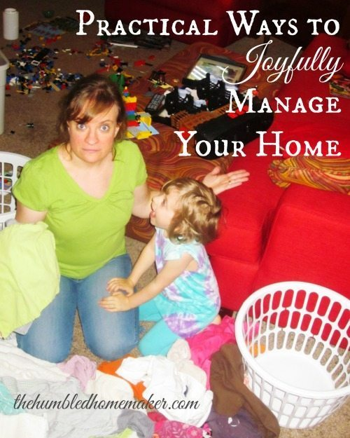 Practical Ways to Joyfully Manage Your Home - TheHumbledHomemaker.com