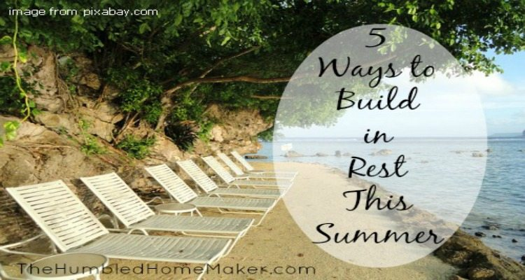 5 Ways to Build in Rest This Summer -- TheHumbledHomemaker.com
