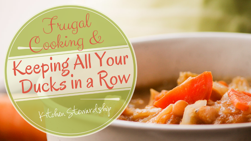 Frugal-Cooking-and-Keeping-All-Your-Ducks-in-a-Row-FOR-BLOG