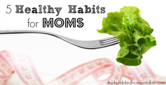 Healthy Habits for Moms  The Humbled Homemaker