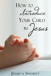 10 Practical Ways to Introduce a Child to Jesus. I bet you never thought #2 or 4 could point your kids toward Christ!