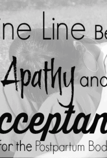 The Fine Line Between Apathy and Acceptance {for the Postpartum Body} The Humbled Homemaker