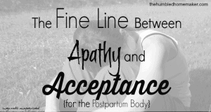 The Fine Line Between Apathy and Acceptance for the Postpartum Body