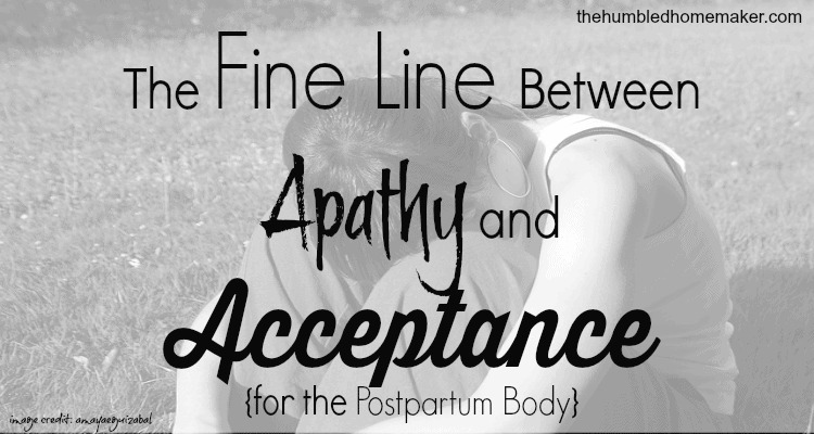 There's a fine line between apathy and acceptance. And sometimes we tell ourselves we accept our postpartum bodies as is in an excuse to be apathetic. I want to find the balance.