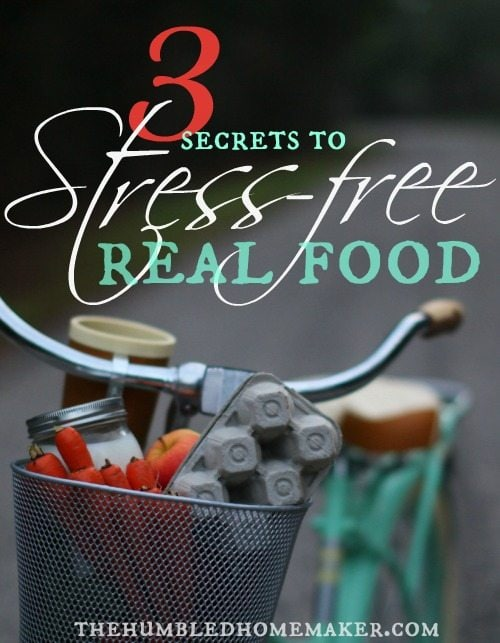 3 Secrets to Stress-Free Real Food - TheHumbledHomemaker.com