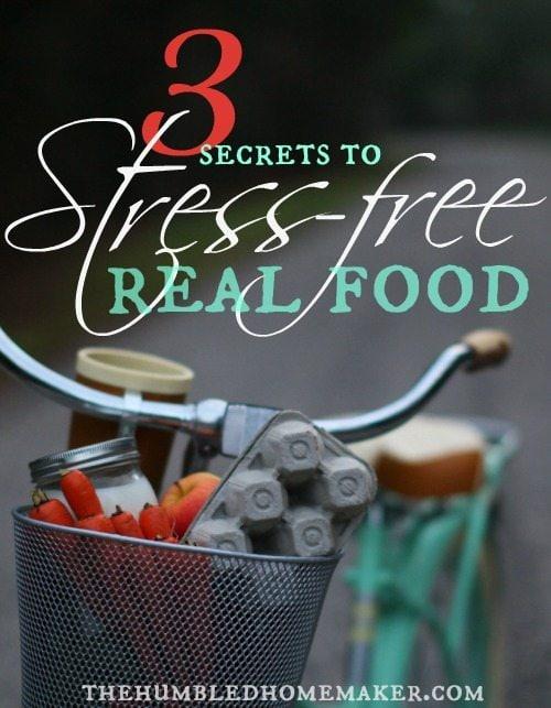 3 Secrets to Stress-Free Real Food - TheHumbledHomemaker.com