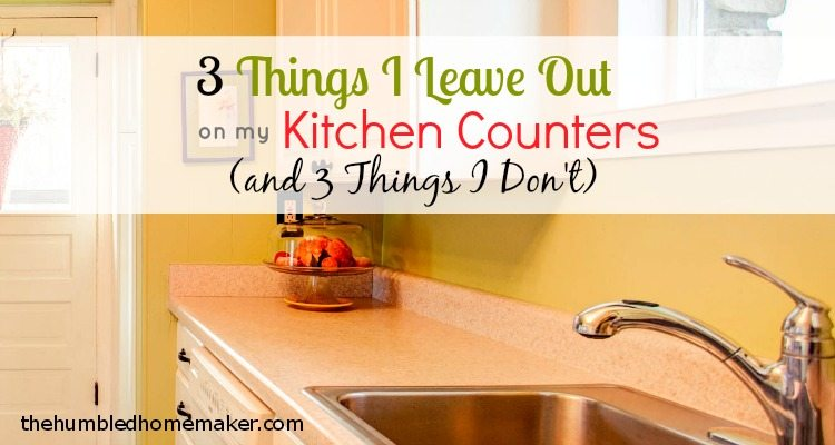 3 Things I Leave Out on My Kitchen Counter and 3 Things I Don't