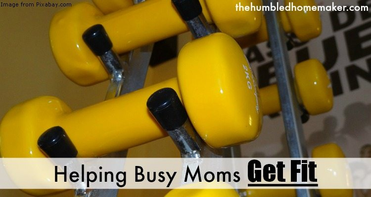 Fitness for Busy Moms - TheHumbledHomemaker.com