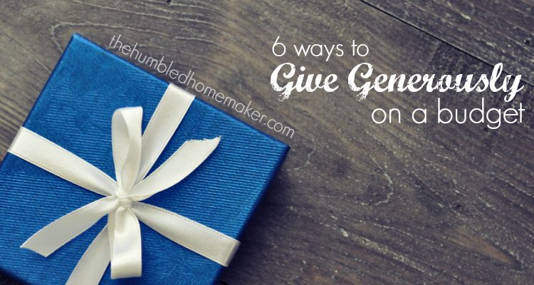 Giving Generously on a Budget - TheHumbledHomemaker.com