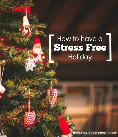 How to Have a Stress Free Holiday - TheHumbledHomemaker.com