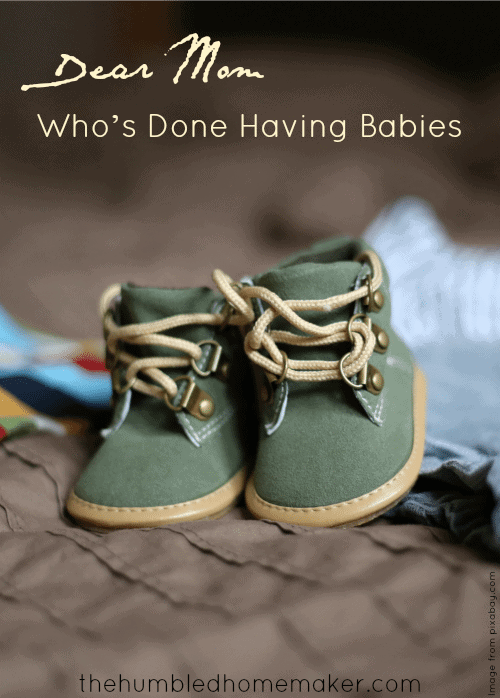 Dear Mom (Who's Done Having Babies) -- TheHumbledHomemaker.com