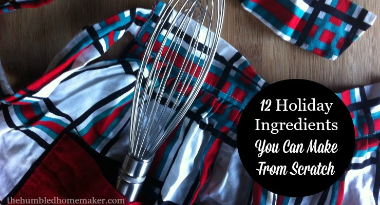 Holiday Ingredients You Can Make from Scratch - TheHumbledHomemaker.com