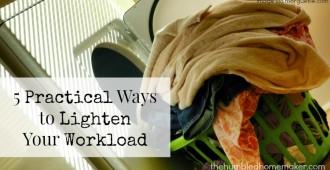 Practical Ways to Lighten Your Workload - TheHumbledHomemaker.com